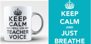 "mug with ""Keep calm or I will use a teacher voice"" and blue poster with crown and words ""Keep calm and just breathe"""