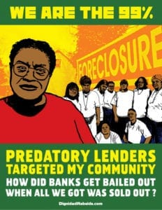 """Graphic poster with orange, green, and yellow color scheme. Text in yellow and white state"""" WE ARE THE 99% PREDATORY LENDERS TARGETED MY COMMUNITY HOW DID BANKS GET BAILED OUT WHEN ALL WE GOT WAS SOLD OUT?"""""""