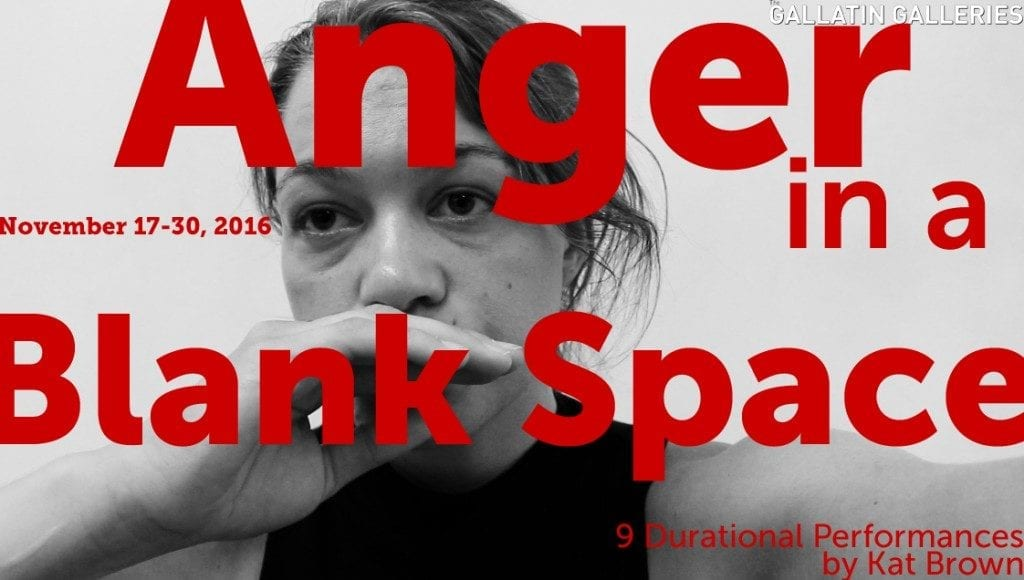 "Poster saying ""Anger in a Blank Space, November 17-30th, 2016. 9 Durational Performances by Kat Brown"""