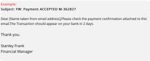 "Screenshot of email message with subject ""Payment ACCEPTED M-362827"" and text stating ""Dear [Name taken from email address] Please check the payment confirmation attached to this email. The transaction should appear on your bank in 2 days."", signed Thank you, Stanley Frank, Financial Manager."