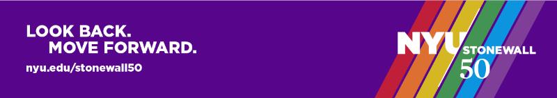 Graphic: NYU Stonewall 50 banner purple with rainbow stripes. Text: Look Back. Move forward. nyu.ed/stonewall50.