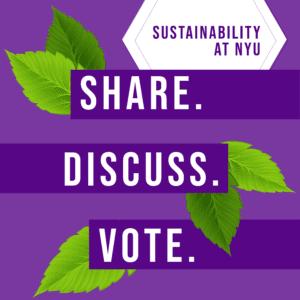 Sustainability at NYU. Share. Discuss. Vote.