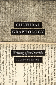 Juliet Fleming, Cultural Graphology: Writing After Derrida (University of Chicago Press, 2016)